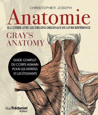 ANATOMIE - LIVRE ILLUSTRE AVEC LES DESSINS ORIGINAUX DU GRAND CLASSIQUE GRAY'S ANATOMIE