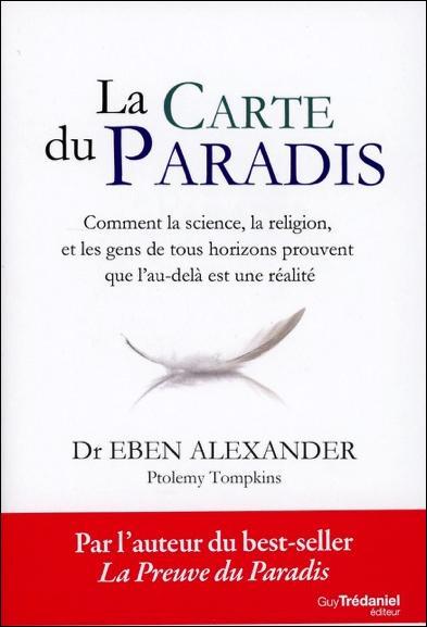 UA CARTE DU PARADIS - COMMENT LA SCIENCE, LA RELIGION, ET LES GENS DE TOUS HORIZONS PROUVENT QUE L'A