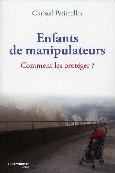 ENFANTS DE MANIPULATEURS - COMMENT LES PROTEGER ?