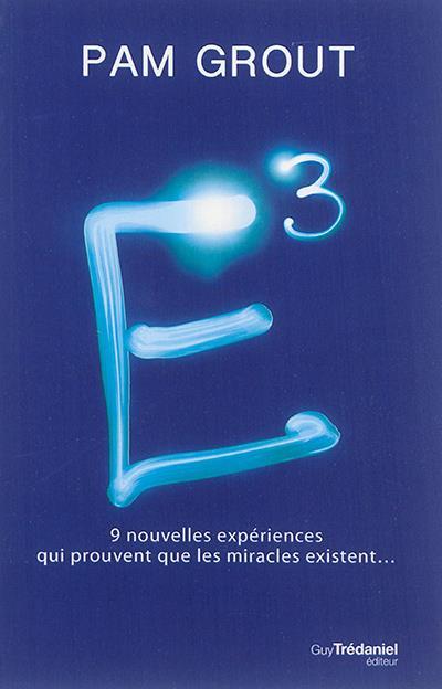 E3 - 9 NOUVELLES EXPERIENCES QUI PROUVENT QUE LES MIRACLES EXISTENT...