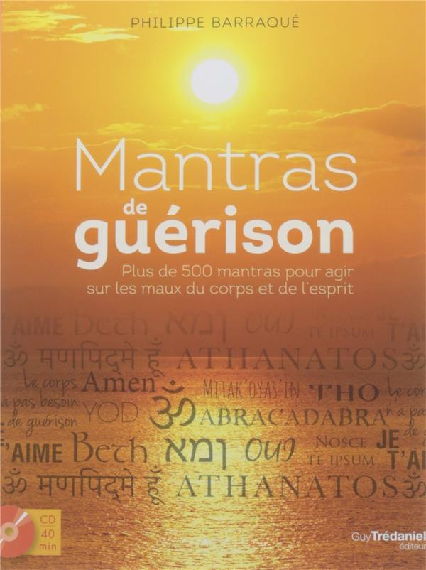 MANTRAS DE GUERISON - 500 MANTRAS POUR AGIR SUR LES MAUX DU CORPS ET DE L'ESPRIT (CD)