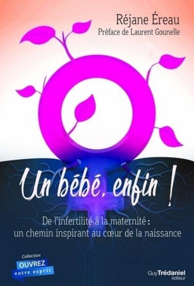 UN BEBE ENFIN ! DE L'INFERTILITE A LA MATERNITE : UN CHEMIN INSPIRANT AU COEUR DE LA NAISSANCE