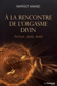 A LA RENCONTRE DE L'ORGASME DIVIN