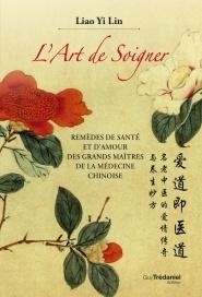 L'ART DE SOIGNER - REMEDES DE SANTE ET D'AMOYR DES GRANDS MAITRES DE LA MEDECINE CHINOISE