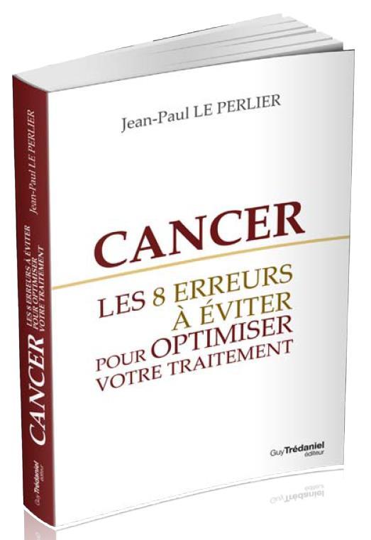CANCER, LES HUIT ERREURS A EVITER POUR OPTIMISER VOTRE TRAITEMENT ET MULTIPLIER VOS CHANCES