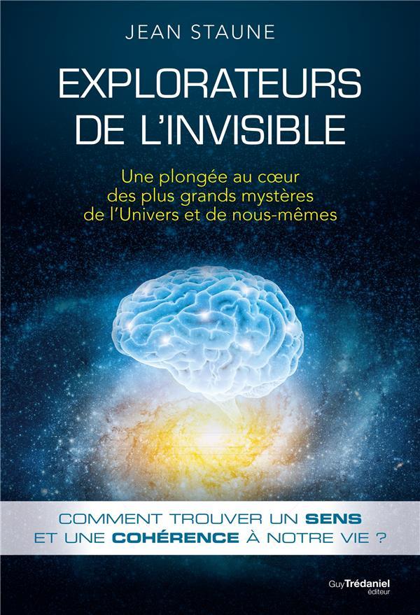 EXPLORATEURS DE L'INVISIBLE - UNE PLONGEE AU COEURDES PLUS GRANDS MYSTERES DE L'UNIVERS ET DE NOUS-M