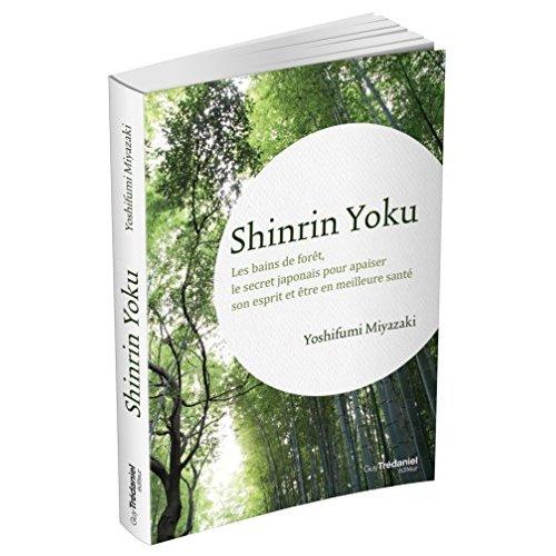 SHINRIN YOKU - LES BAINS DE FORET, LE SECRET DE SANTE NATURELLE DES JAPONAIS