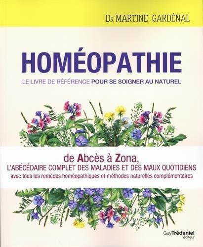 HOMEOPATHIE - LE LIVRE DE REFERENCE POUR SE SOIGNER AU NATUREL