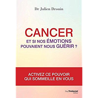 CANCER - ET SI NOS EMOTIONS POUVAIENT NOUS GUERIR ?