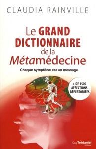LE GRAND DICTIONNAIRE DE LA METAMEDECINE - CHAQUE SYMPTOME EST UN MESSAGE