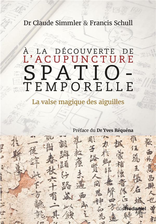 A LA DECOUVERTE DE L'ACUPUNCTURE SPATIO-TEMPORELLE - LA VALSE MAGIQUE DES AIGUILLES