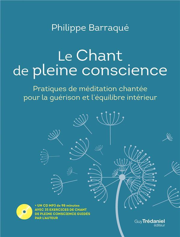 LE CHANT DE PLEINE CONSCIENCE - PRATIQUES DE MEDITATION CHANTEE POUR LA GUERISON ET L'EQUILIBRE INTE