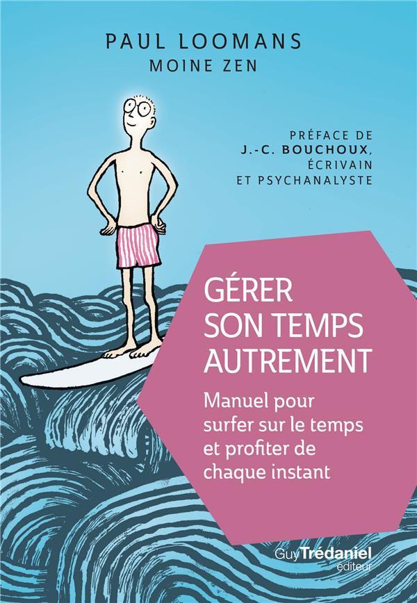 GERER SON TEMPS AUTREMENT - MANUEL POUR SURFER SUR LE TEMPS ET PROFITER DE CHAQUE INSTANT