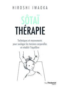 SOTAI THERAPIE - TECHNIQUES ET MOUVEMENTS POUR SOULAGER LES TENSIONS CORPORELLES