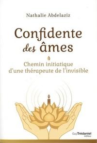 CONFIDENTE DES AMES - CHEMIN INITIATIQUE D'UNE THERAPEUTE DE L'INVISIBLE