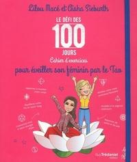 LE DEFI DES 100 JOURS CAHIER D'EXERCICES POUR EVEILLER SON FEMININ PAR LE TAO