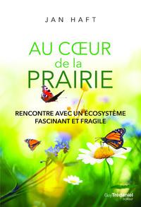 AU COEUR DE LA PRAIRIE - RENCONTRE AVEC UN ECOSYSTEME FASCINANT ET FRAGILE