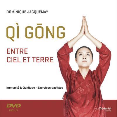 QI GONG ENTRE CIEL ET TERRE - IMMUNITE ET QUIETUDE - EXERCICES DAOISTES + DVD