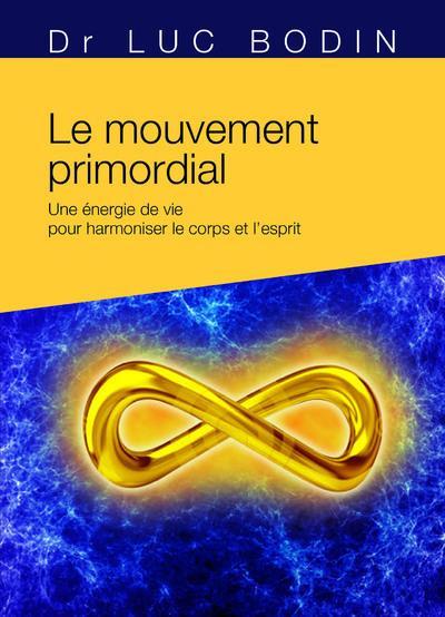 LE MOUVEMENT PRIMORDIAL - METHODE ENERGETIQUE POUR HARMONISER LE CORPS ET L'ESPRIT