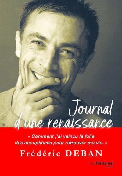 JOURNAL D'UNE RENAISSANCE - COMMENT J'AI VAINCU LA FOLIE DES ACOUPHENES POUR RETROUVER MA VIE