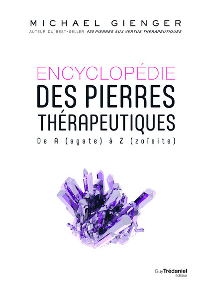 ENCYCLOPEDIE DES PIERRES THERAPEUTIQUES - DE A (AGATE) A Z (ZOISITE)