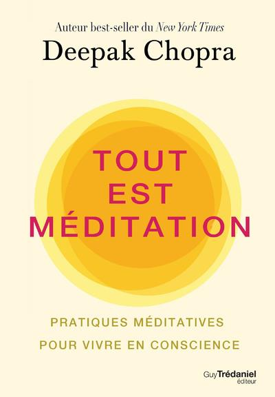 TOUT EST MEDITATION - PRATIQUES MEDITATIVES POUR VIVRE EN CONSCIENCE