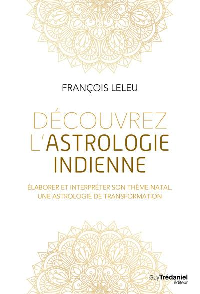DECOUVREZ L'ASTROLOGIE INDIENNE - ELABORER ET INTERPRETER SON THEME NATAL