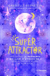 SUPER ATTRACTOR - DECOUVREZ LA PUISSANCE DE LA LOI D'ATTRACTION ET REALISEZ VOS REVES LES PLUS FOUS