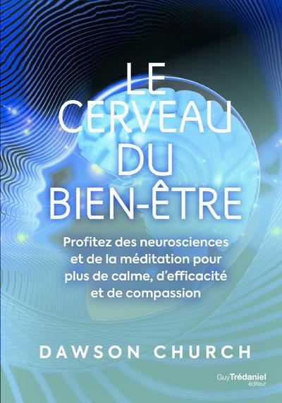 LE CERVEAU DU BIEN-ETRE - PROFITEZ DES NEUROSCIENCES ET DE LA MEDITATION POUR PLUS DE CALME