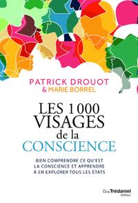 LES 1000 VISAGES DE LA CONSCIENCE - BIEN COMPRENDRE CE QU'EST LA CONSCIENCE ET APPRENDRE L'EXPLORER
