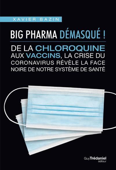 BIG PHARMA DEMASQUE ! DE LA CHLOROQUINE AUX VACCINS, LA FACE NOIRE DE NOTRE SYSTEME DE SANTE