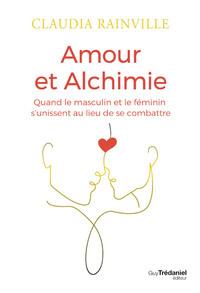 AMOUR ET ALCHIMIE - QUAND LE MASCULIN ET LE FEMININ S'UNISSENT AU LIEU DE SE COMBATTRE
