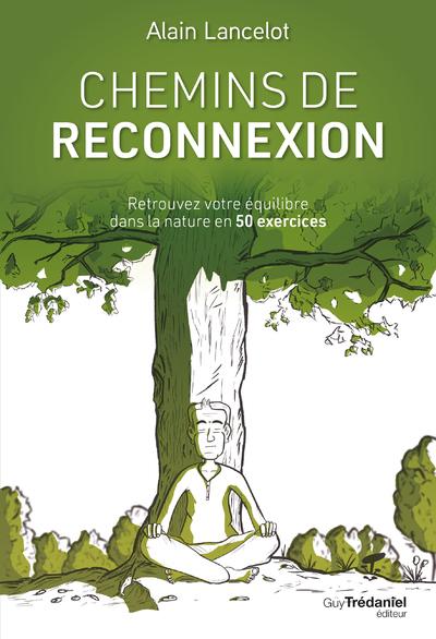 CHEMINS DE RECONNEXION - RETROUVEZ VOTRE EQUILIBRE DANS LA NATURE EN 50 EXERCICES