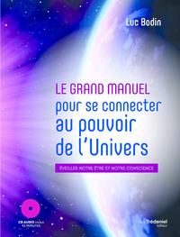 LE GRAND MANUEL POUR SE CONNECTER AU POUVOIR DE L'UNIVERS - EVEILLER NOTRE ETRE ET NOTRE CONSCIENCE