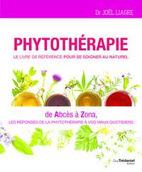 PHYTOTHERAPIE - LE LIVRE DE REFERENCE POUR SE SOIGNER AU NATUREL - DE ABCES A ZONA