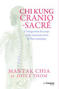 CHI KUNG CRANIO-SACRE - L'INTEGRATION DU CORPS ET DES EMOTIONS DANS LE FLUX COSMIQUE