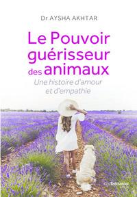 LE POUVOIR GUERISSEUR DES ANIMAUX - UNE HISTOIRE D'AMOUR ET D'EMPATHIE