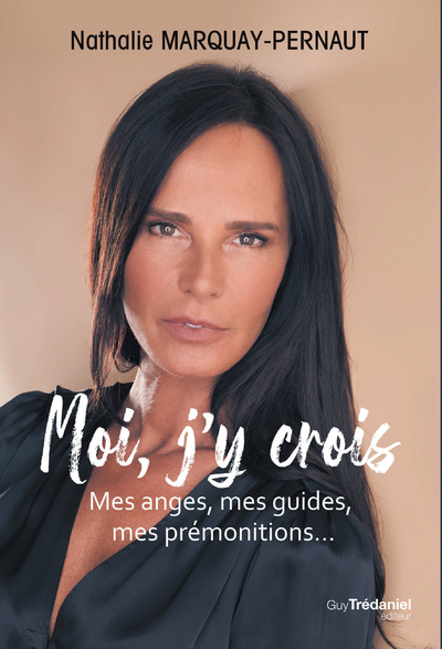 MOI, J'Y CROIS - MES ANGES, MES GUIDES, MES PREMONITIONS