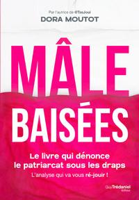 MALE BAISEES - LE LIVRE QUI DENONCE LE PATRIARCAT SOUS LES DRAPS