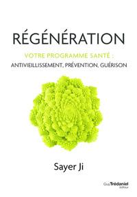 REGENERATION - VOTRE PROGRAMME SANTE : ANTIVIEILLISSEMENT, PREVENTION, GUERISON