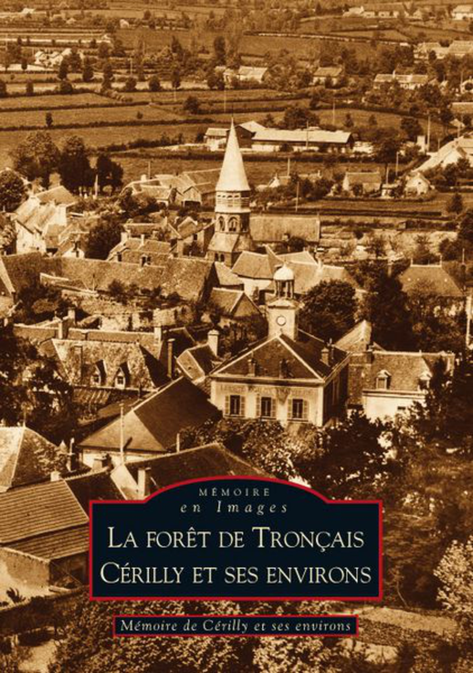 FORET DE TRONCAIS (LA) - CERILLY ET SES ENVIRONS
