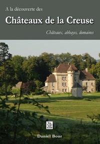 A LA DECOUVERTE DES CHATEAUX DE LA CREUSE CHATEAUX ABBAYES