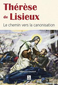 THERESE DE LISIEUX - LE CHEMIN VERS LA CANONISATION
