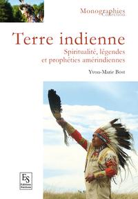 TERRE INDIENNE - SPIRITUALITE, LEGENDES ET PROPHETIES AMERINDIENNES