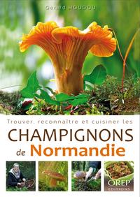 TROUVER, RECONNAITRE ET CUISINER LES CHAMPIGNONS DE NORMANDIE