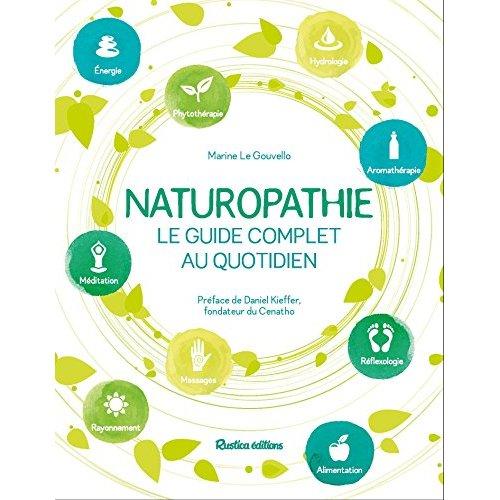 NATUROPATHIE, LE GUIDE COMPLET AU QUOTIDIEN. PREFACE DE DANIEL KIEFFER, FONDATEUR DU CENATHO