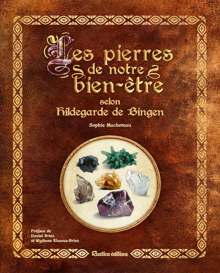 LES PIERRES DE NOTRE BIEN-ETRE SELON HILDEGARDE DE BINGEN