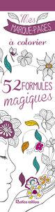 MES MARQUE-PAGES A COLORIER : 52 FORMULES MAGIQUES