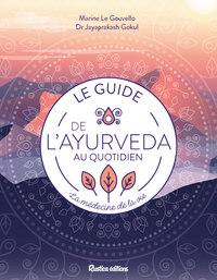 LE GUIDE DE L'AYURVEDA AU QUOTIDIEN. LA MEDECINE DE LA VIE