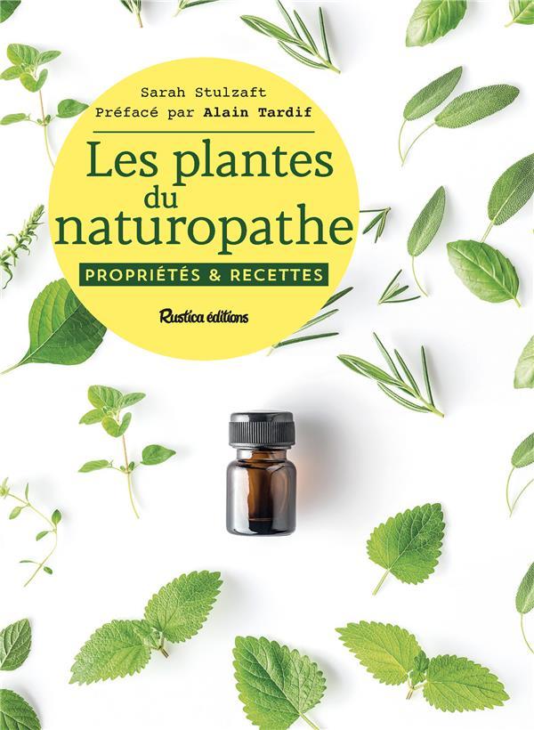 LES PLANTES DU NATUROPATHE : PROPRIETES ET RECETTES